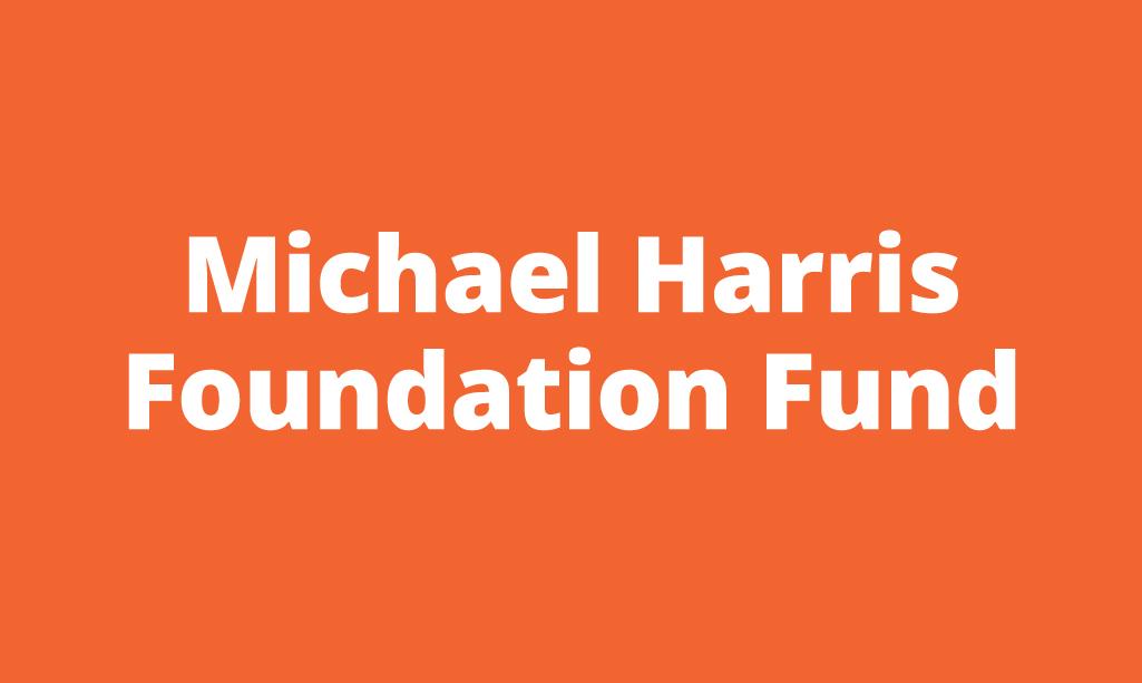 Micheal Harris Foundation Fund