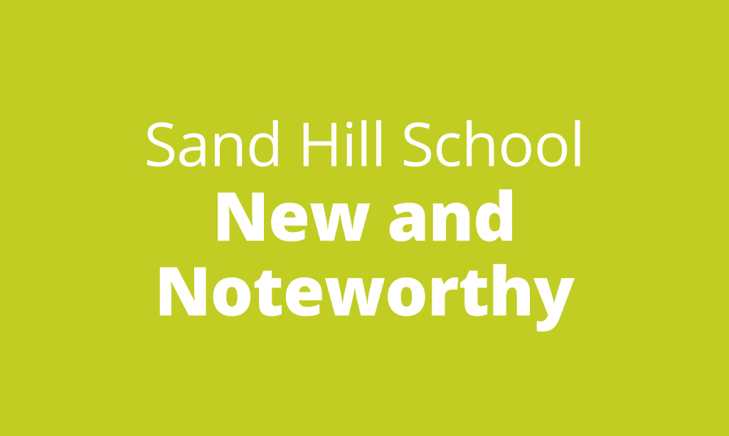 Sand Hill School New and Noteworthy