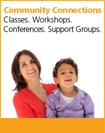 Community Connections: Classes, Workshops, Conferences, Support Groups.