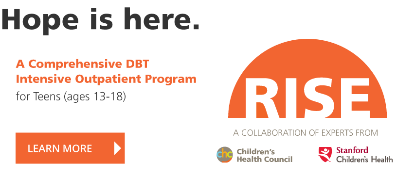 Hope is here: A comprehensive DBT intensive outpatient program for teens (ages 13-18). RISE: A collaboration of experts from Children's Health Council and Stanford Children's Health. LEARN MORE