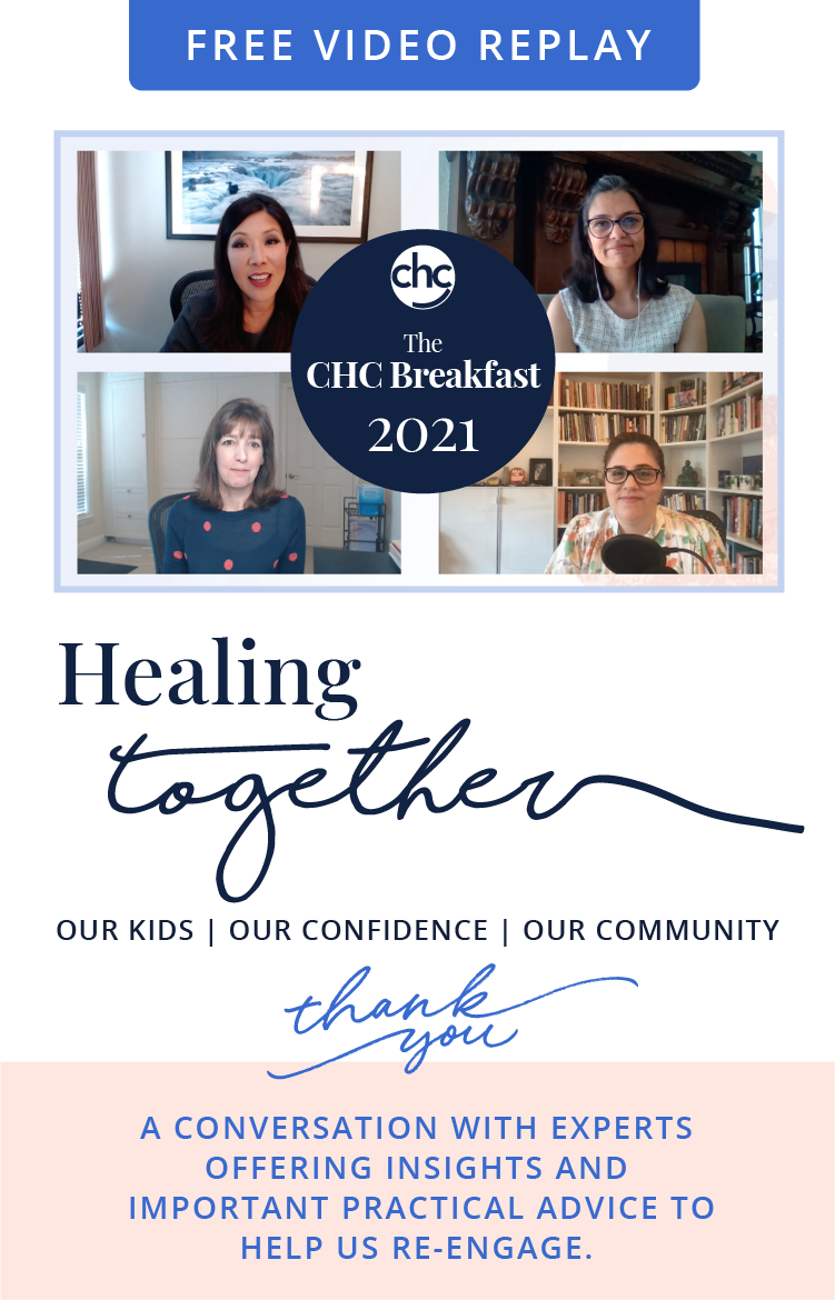 The CHC Breakfast 2021. Healing Together: Our Kids | Our Confidence | Our Community. Free Video Replay. Thank You. A conversation with experts offering insights and important practical advice to help up re-engage.